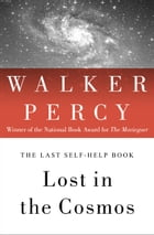 Lost in the Cosmos: The Last Self-Help Book by Walker Percy