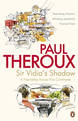 Sir Vidia's Shadow A Friendship Across Five Continents