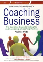 Starting and Running a Coaching Business: The Complete Guide to Setting Up and Managing a Coaching…