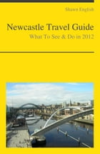 Newcastle-upon-Tyne (UK) Travel Guide - What To See & Do by Shawn English