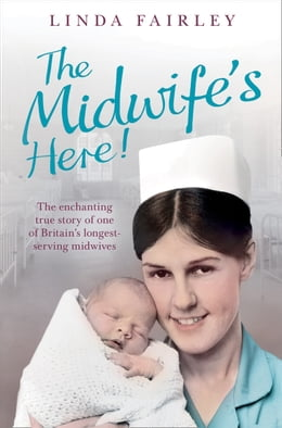 Book The Midwife's Here!: The Enchanting True Story of One of Britain's Longest Serving Midwives by Linda Fairley