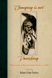 Changing Is Not Vanishing: A Collection of American Indian Poetry to 1930