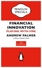 The Economist: Financial Innovation: Playing with Fire by The Economist