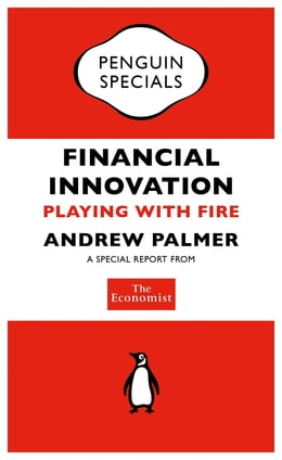 Book The Economist: Financial Innovation: Playing with Fire by The Economist