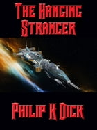 The Hanging Stranger by Philip K. Dick
