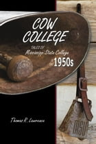 Cow College: Tales of MS State College in the 1950s by Thomas R. Lawrence