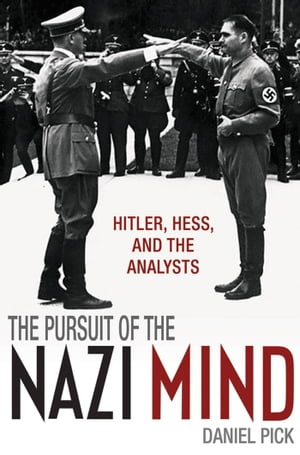 The Pursuit of the Nazi Mind Hitler,  Hess,  and the Analysts
