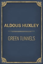 Green Tunnels by Aldous Huxley