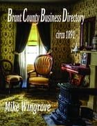 Brant County Business Directory: Circa 1891 by Mike Wingrove