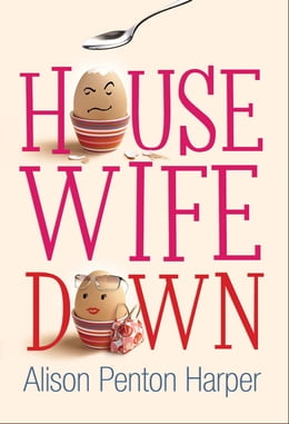 Book Housewife Down by Alison Penton Harper