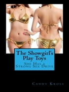 The Showgirl's Play Toys: She Has a Strong Sex Drive by Candy Kross