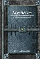 Mysticism - A Study in Nature and Development of Spiritual Consciousness by Evelyn Underhill