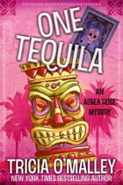 One Tequila: An Althea Rose Mystery by Tricia O'Malley