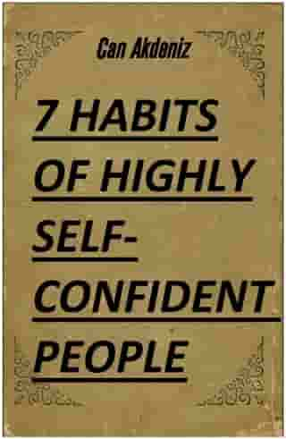 7 Habits of Highly Self-Confident People: A Revolutionary Book for Self-Improvement (Best Business Books 28) by Can Akdeniz