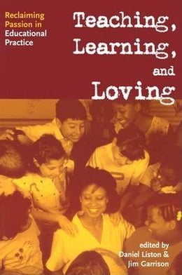 Book Teaching, Caring, Loving, and Learning by Garrison, James W.