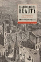 Transformative Beauty: Art Museums in Industrial Britain by Amy Woodson-Boulton