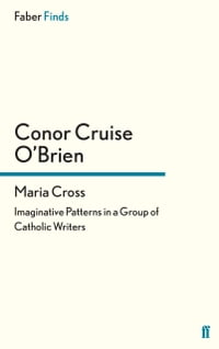 Maria Cross: Imaginative Patterns in a Group of Catholic Writers