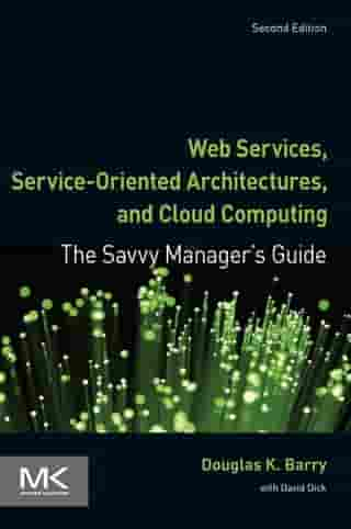 Web Services, Service-Oriented Architectures, and Cloud Computing: The Savvy Manager's Guide