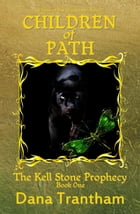Children of Path: The Kell Stone Prophecy, #1 by Dana Trantham