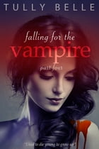 Falling for the Vampire - Part 4 by Tully Belle