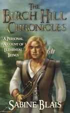 The Birch Hill Chronicles: A Personal Account of Elemental Beings
