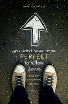 You Don't Have to Be Perfect to Follow Jesus: A 30-Day Devotional Journal by Mike Yaconelli