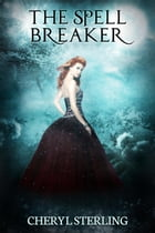 The Spell Breaker by Cheryl Sterling