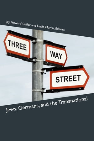 Three-Way Street Jews,  Germans,  and the Transnational