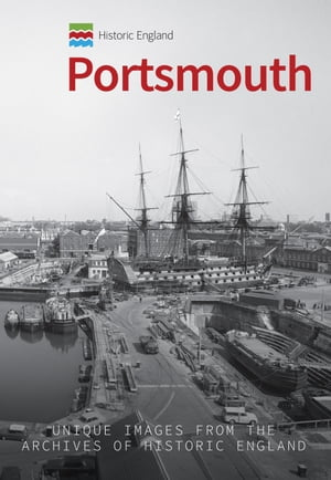Historic England: Portsmouth: Unique Images from the Archives of Historic England