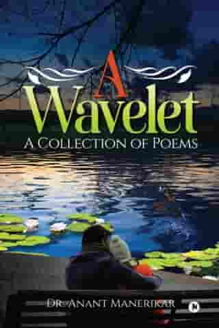 A Wavelet: A Collection of Poems by Dr. Anant Manerikar
