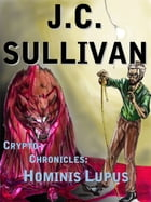 Crypto-Chronicles:: Hominis Lupus by J. C. Sullivan