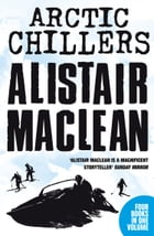 Alistair MacLean Arctic Chillers 4-Book Collection: Night Without End, Ice Station Zebra, Bear Island, Athabasca by Alistair MacLean