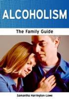 Alcoholism: The Family Guide by Samantha Harrington-Lowe