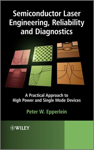 Semiconductor Laser Engineering,  Reliability and Diagnostics A Practical Approach to High Power and Single Mode Devices