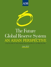 The Future Global Reserve System: An Asian Perspective