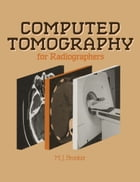Computed Tomography for Radiographers by M.J. Brooker