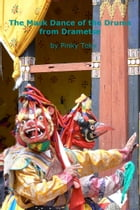 The Mask Dance of the Drums from Drametse by Pinky Toky