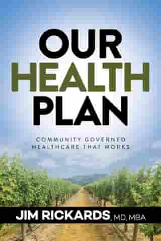 Our Health Plan: Community Governed Healthcare That Works by Jim Rickards, MD, MB