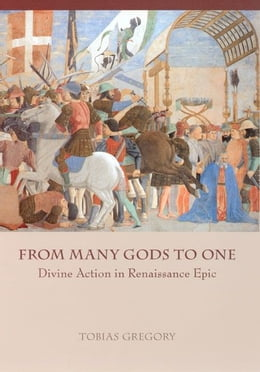 Book From Many Gods to One: Divine Action in Renaissance Epic by Tobias Gregory