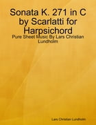 Sonata K. 271 in C by Scarlatti for Harpsichord - Pure Sheet Music By Lars Christian Lundholm by Lars Christian Lundholm