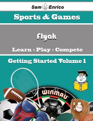 A Beginners Guide to Flyak (Volume 1): A Beginners Guide to Flyak (Volume 1) by Julianne Lima