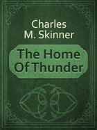 The Home Of Thunder by Charles M. Skinner