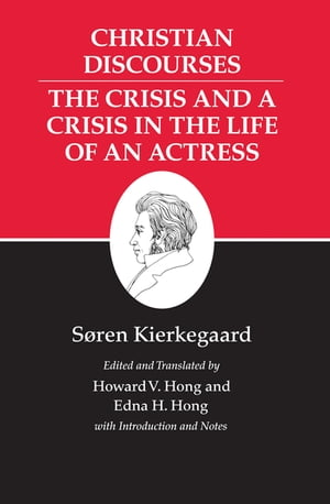 Kierkegaard's Writings,  XVII Christian Discourses: The Crisis and a Crisis in the Life of an Actress.