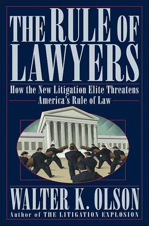 The Rule of Lawyers How the New Litigation Elite Threatens America's Rule of Law