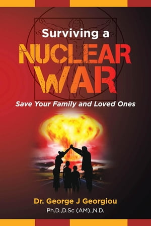 Surviving a Nuclear War: Save Your Family and Loved Ones