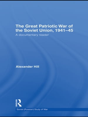 The Great Patriotic War of the Soviet Union,  1941-45 A Documentary Reader