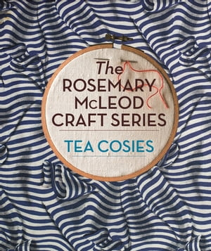 The Rosemary McLeod Craft Series: Tea Cosies