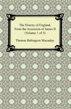 The History of England, From the Accession of James II (Volume 1 of 5) by Thomas Babington Macaulay