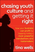 Chasing Youth Culture and Getting it Right: How Your Business Can Profit by Tapping Today's Most…
