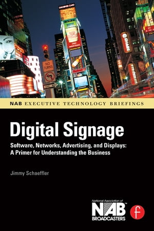 Digital Signage Software,  Networks,  Advertising,  and Displays: A Primer for Understanding the Business